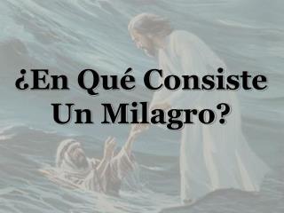 En Qu  Consiste Un Milagro