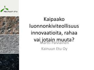Kaipaako luonnonkiviteollisuus innovaatioita, rahaa  vai jotain muuta?