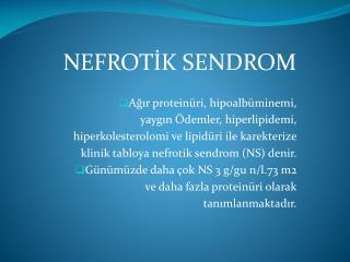 NEFROTİK SENDROM Ağır proteinüri, hipoalbüminemi, yaygın Ödemler, hiperlipidemi,