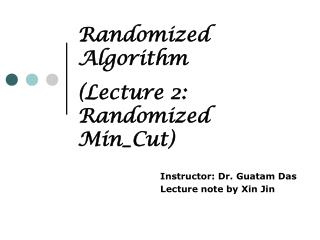 Randomized Algorithm   Lecture 2: Randomized Min_Cut