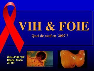 VIH & FOIE Quoi de neuf en  2007 ?