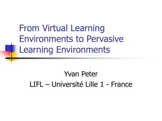 From Virtual Learning Environments to Pervasive Learning Environments