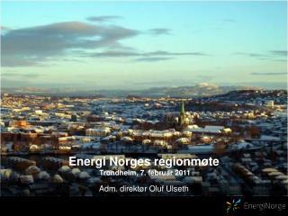 Energi Norges regionm�te  Trondheim, 7. februar 2011
