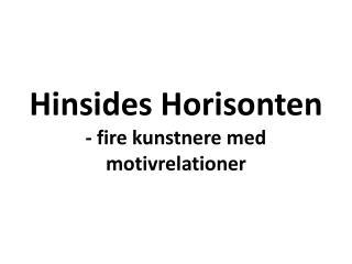 Hinsides Horisonten - fire kunstnere med motivrelationer