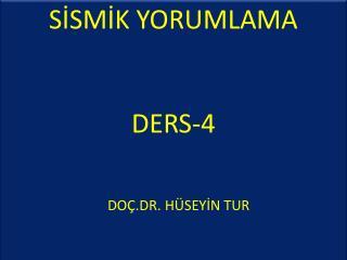 SİSMİK YORUMLAMA DERS-4 DOÇ.DR . HÜSEYİN TUR