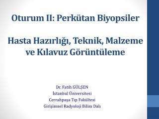 Oturum  II:  Perkütan Biyopsiler Hasta  Hazırlığı ,  Teknik ,  Malzeme ve Kılavuz Görüntüleme