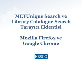 METUnique Search ve  Library Catalogue Search Tarayıcı Eklentisi Mozilla Firefox ve  Google Chrome