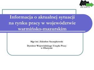 Informacja o aktualnej sytuacji  na rynku pracy w województwie  warmińsko-mazurskim