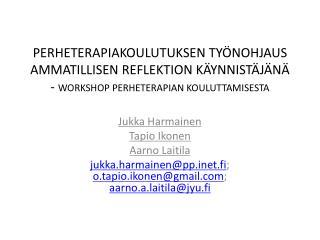 Jukka Harmainen Tapio Ikonen Aarno Laitila
