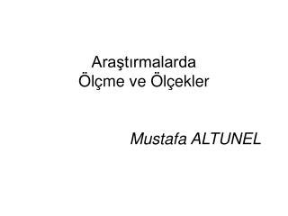 Araştırmalarda  Ölçme ve Ölçekler Mustafa ALTUNEL