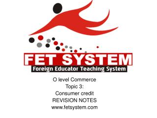 O level Commerce Topic 3: Consumer credit REVISION NOTES fetsystem