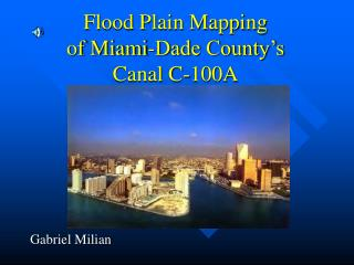 Flood Plain Mapping  of Miami-Dade County s Canal C-100A