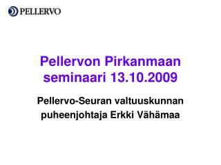 Pellervon Pirkanmaan seminaari 13.10.2009
