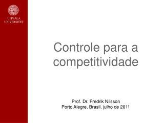 Controle para a competitividade  Prof. Dr. Fredrik Nilsson Porto Alegre, Brasil, julho de 2011