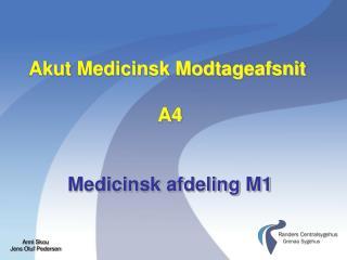 Akut Medicinsk Modtageafsnit  A4 Medicinsk afdeling M1