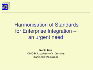 Harmonisation of Standards  for Enterprise Integration –  an urgent need