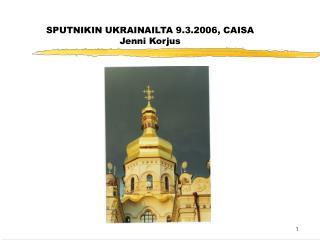SPUTNIKIN UKRAINAILTA 9.3.2006, CAISA Jenni Korjus