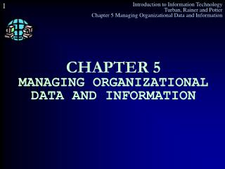 CHAPTER 5 MANAGING ORGANIZATIONAL DATA AND INFORMATION