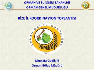 Mustafa  Gediklili Orman Bölge Müdürü