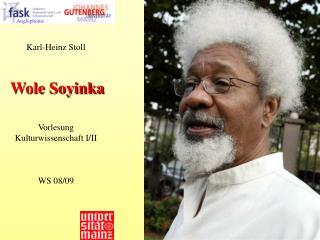 Karl-Heinz Stoll Wole Soyinka Vorlesung Kulturwissenschaft I/II WS 08/09