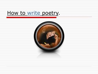 How to  write  poetry .