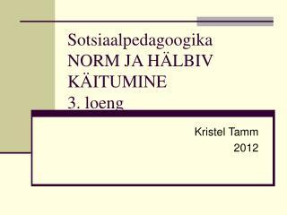 Sotsiaalpedagoogika  NORM JA HÄLBIV KÄITUMINE 3. loeng