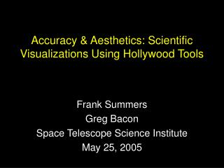 Accuracy & Aesthetics: Scientific Visualizations Using Hollywood Tools