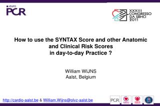 How to use the SYNTAX Score and other Anatomic and Clinical Risk Scores  in day-to-day Practice ?