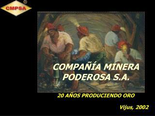 COMPA  A MINERA  PODEROSA S.A.  20 A OS PRODUCIENDO ORO