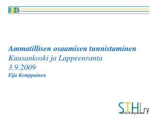 Ammatillisen osaamisen tunnistaminen  Kuusankoski ja Lappeenranta 3.9.2009 Eija Kemppainen