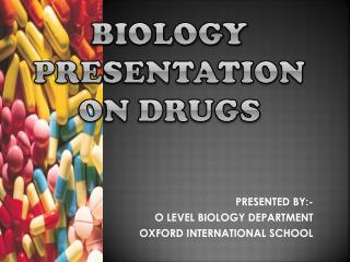 BIOLOGY PRESENTATION On DRUGS
