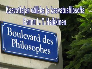 Kasvattajan etiikka ja kasvatusfilosofia Hannu L. T. Heikkinen