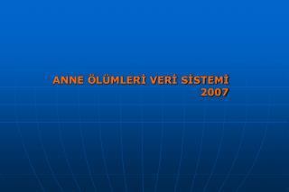 ANNE ÖLÜMLERİ VERİ SİSTEMİ                                            2007