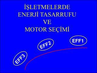 İŞLETMELERDE ENERJİ TASARRUFU VE MOTOR SEÇİMİ