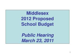 Middlesex  2012 Proposed School Budget Public Hearing March 23, 2011
