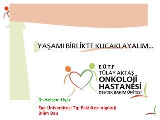 Dr.Meltem Uyar  Ege Üniversitesi Tıp Fakültesi Algoloji Bilim Dalı