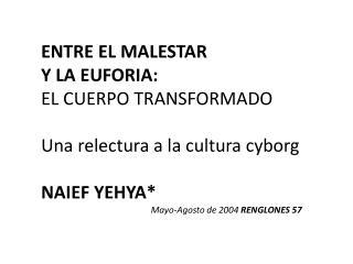 ENTRE EL MALESTAR Y LA EUFORIA: EL CUERPO  TRANSFORMADO Una relectura a la cultura  cyborg