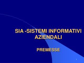 SIA -SISTEMI INFORMATIVI AZIENDALI PREMESSE