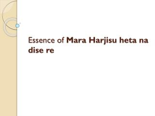 Essence of  Mara  Harjisu heta na dise  re
