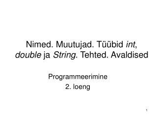 Nimed. Muutujad. Tüübid  int ,  double  ja  String . Tehted. Avaldised