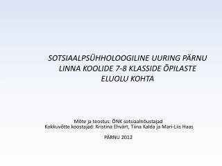SOTSIAALPSÜHHOLOOGILINE UURING PÄRNU LINNA KOOLIDE 7-8 KLASSIDE ÕPILASTE ELUOLU KOHTA