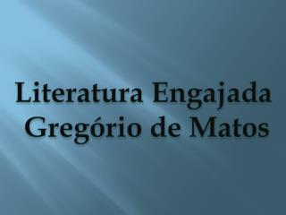 Literatura Engajada   Greg�rio de Matos