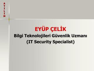 EYÜP ÇELİK Bilgi Teknolojileri Güvenlik Uzmanı (IT Security Specialist)