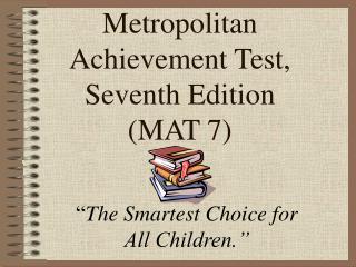 Metropolitan Achievement Test, Seventh Edition  (MAT 7)