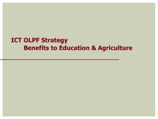 ICT OLPF Strategy        Benefits to Education & Agriculture