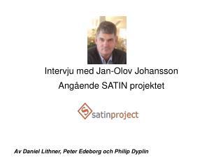 Intervju med Jan-Olov Johansson Angående SATIN projektet