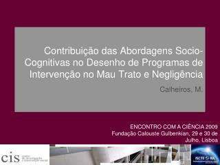 ENCONTRO COM A CIÊNCIA 2009 Fundação Calouste Gulbenkian, 29 e 30 de Julho, Lisboa
