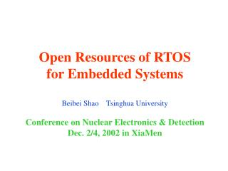 Open Resources of RTOS  for Embedded Systems   Beibei Shao    Tsinghua University  Conference on Nuclear Electronics  De
