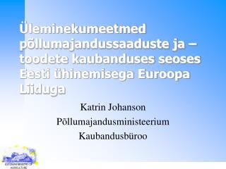 Katrin Johanson Põllumajandusministeerium Kaubandusbüroo