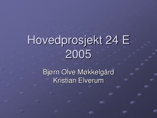 Hovedprosjekt 24 E 2005